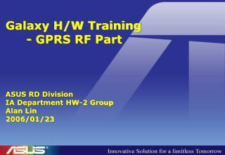Galaxy H/W Training 	- GPRS RF Part ASUS RD Division IA Department HW-2 Group Alan Lin 2006/01/23
