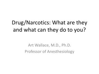 Drug/Narcotics: What are they and what can they do to you?