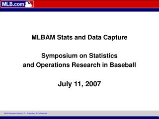 MLBAM Stats and Data Capture Symposium on Statistics and Operations Research in Baseball