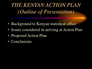 THE KENYAN ACTION PLAN (Outline of Presentation)