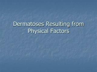 Dermatoses  Resulting from Physical Factors