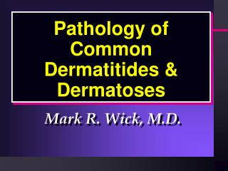 Pathology of Common Dermatitides & Dermatoses