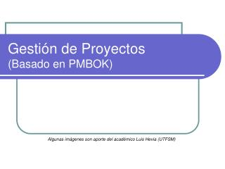 Gestión de Proyectos (Basado en PMBOK)