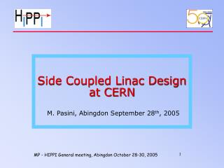 Side Coupled Linac Design at CERN M. Pasini, Abingdon September 28 th , 2005