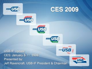 USB-IF Update CES: January 8-11, 2009 Presented by:  Jeff Ravencraft, USB-IF President & Chairman