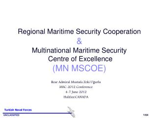Rear Admiral Mustafa Zeki Uğurlu MSC-2012 Conference 4-7 June 2012 Halifax/CANADA