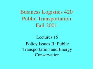 Business Logistics 420 Public Transportation Fall 2001
