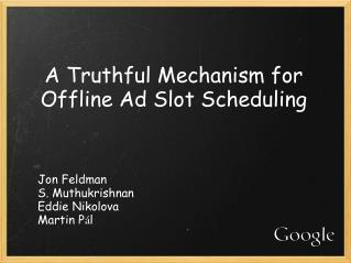 A Truthful Mechanism for Offline Ad Slot Scheduling