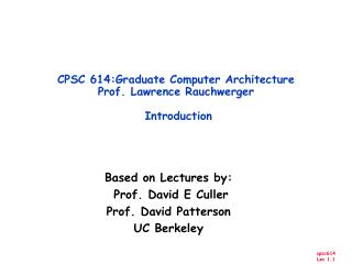 CPSC 614:Graduate Computer Architecture Prof. Lawrence Rauchwerger  Introduction
