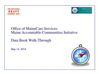 Office of MaineCare Services:   Maine Accountable Communities Initiative Data Book Walk-Through
