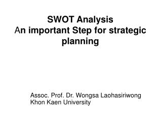 SWOT Analysis A n important Step for strategic planning