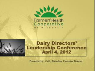 Dairy Directors' Leadership Conference April 4, 2012