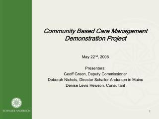 Community Based Care Management Demonstration Project May 22 nd , 2008 Presenters: