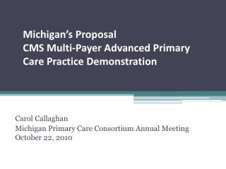 Michigan's Proposal  CMS Multi-Payer Advanced Primary Care Practice Demonstration
