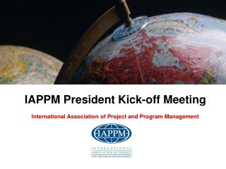 IAPPM President Kick-off Meeting International Association of Project and Program Management