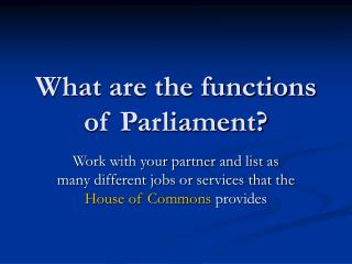 What are the functions of Parliament?
