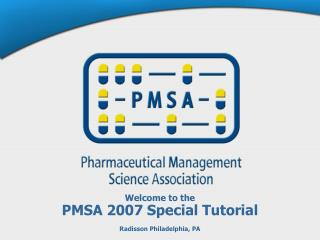 Welcome to the PMSA 2007 Special Tutorial Radisson Philadelphia, PA