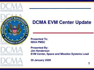 DCMA EVM Center Update Presented To:   NDIA PMSC Presented By:   Jim Henderson