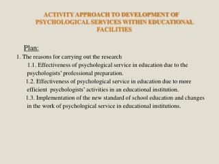 ACTIVITY APPROACH TO DEVELOPMENT OF PSYCHOLOGICAL SERVICES WITHIN EDUCATIONAL FACILITIES Plan :