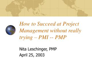 How to Succeed at Project Management without really trying – PMI -- PMP