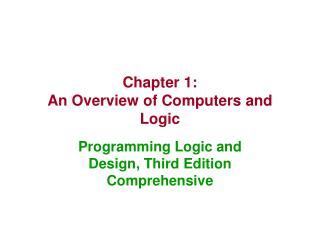 Chapter 1: An Overview of Computers and Logic