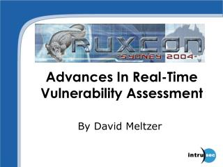 Advances In Real-Time  Vulnerability Assessment