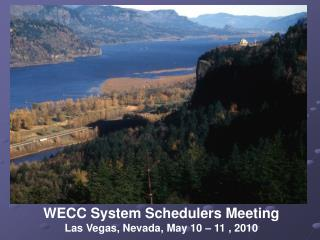 WECC System Schedulers Meeting Las Vegas, Nevada, May 10 – 11 , 2010