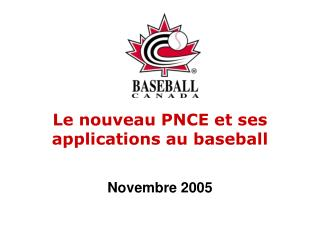 Le nouveau PNCE et ses applications au baseball