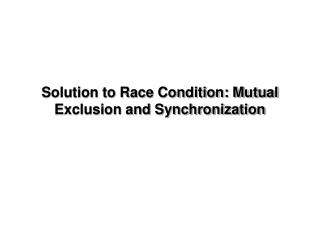 Solution to Race Condition: Mutual Exclusion and Synchronization