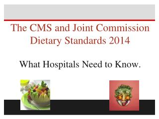 The CMS and Joint Commission Dietary Standards 2014 What Hospitals Need to Know.