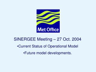 SINERGEE Meeting – 27 Oct. 2004 Current Status of Operational Model Future model developments.