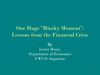 "One Huge  "" Minsky Moment "" : Lessons from the Financial Crisis"