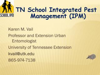 Karen M. Vail Professor and Extension Urban Entomologist University of Tennessee Extension