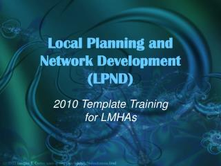 Local Planning and  Network Development (LPND)