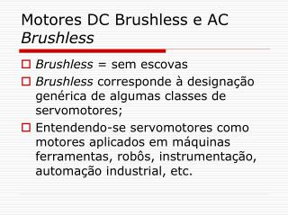 Motores DC Brushless e AC  Brushless
