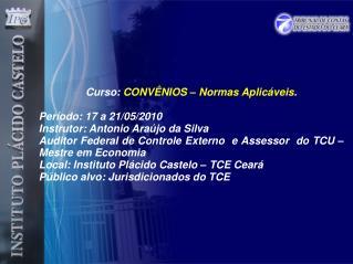 Curso:  CONVÊNIOS – Normas Aplicáveis . Período: 17 a 21/05/2010