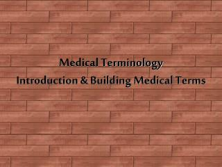 Medical Terminology Introduction & Building Medical Terms