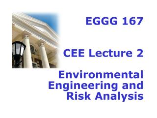 EGGG 167 CEE Lecture 2 Environmental Engineering and Risk Analysis