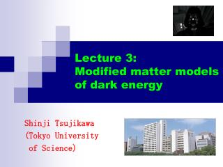 Lecture 3: Modified matter models of dark energy