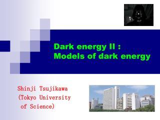 Dark energy II : Models of dark energy