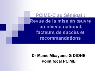 Dr Mame Mbayame G DIONE Point focal PCIME