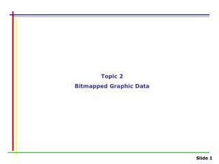 Topic 2 Bitmapped Graphic Data