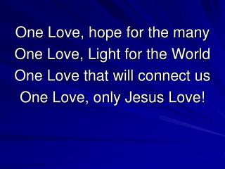 One Love, hope for the many One Love, Light for the World One Love that will connect us