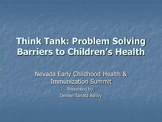 Think Tank: Problem Solving Barriers to Children s Health