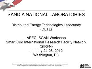 SANDIA NATIONAL LABORATORIES Distributed Energy Technologies Laboratory (DETL) APEC-ISGAN Workshop