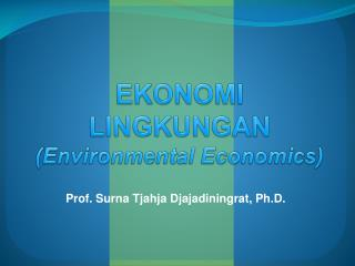 EKONOMI LINGKUNGAN  (Environmental Economics)