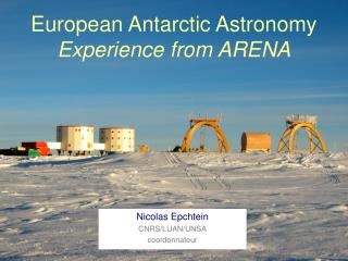 European Antarctic Astronomy  Experience from ARENA