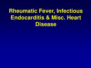 Rheumatic Fever, Infectious Endocarditis & Misc. Heart Disease