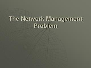 The Network Management Problem