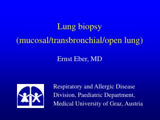 Lung biopsy (mucosal/transbronchial/open lung) Ernst Eber, MD